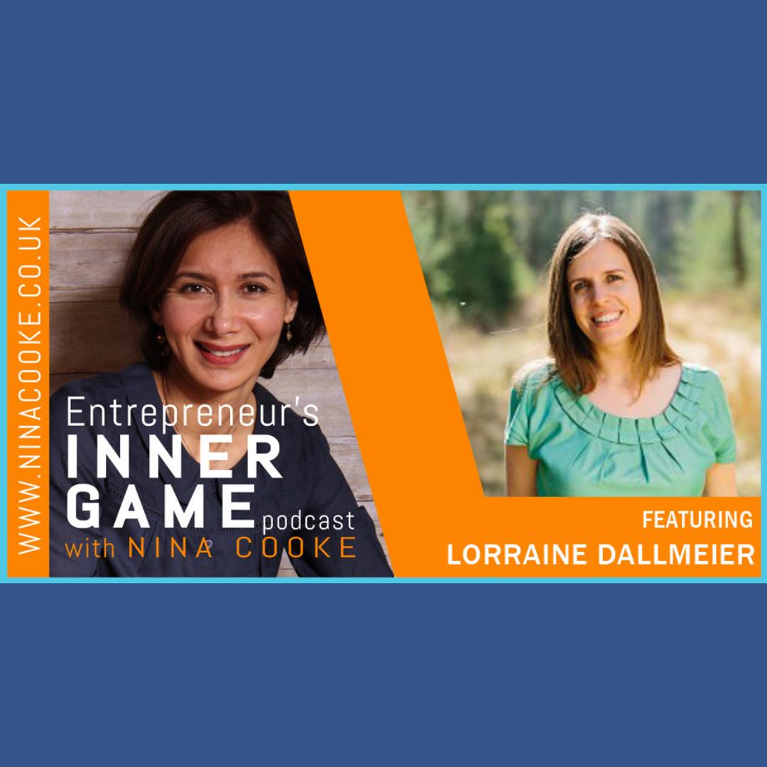Nina Cooke Entrepreneur's Inner Game Podcast - Lorraine Dallmeier